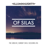 The Goblin Sunday Chill Sessions #16 - OF SILAS - 30.07.17