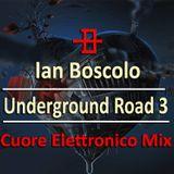 Ian Boscolo - Underground Road 3 Cuore Elettronico Mix