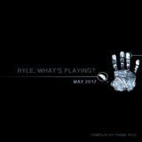 Ryle, What's Playing? (May 2017)