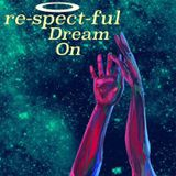 re-spect-ful DREAM ON