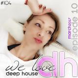 104-We love Deep House Ep.10