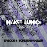 Naked Lunch PODCAST #004 - TORSTEN KANZLER