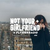 NOT YOUR GIRLFRIEND x Fly High Radio #009