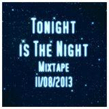 Tonight Is The Night -  Mixtape 11.08.2013