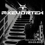 Mike Vortex DJ Techno Mix 03/03/2017