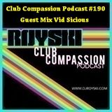 Club Compassion Podcast #190 (Guest Mix Vid Sicious) - Royski