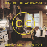 The Cheesy Chef Show #4 Year of the Apocalypse