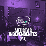 #216 SEIS MÚSICAS DE ARTISTAS INDEPENDENTES (V.2)