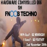 HardwareControlled 006 on FNOOB with Peter Manarchy & GUEST: FOXTROT
