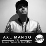 Dealers Podcast 051 Special Guest [Axl Mango]