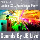 Sounds By JB Live in London (2013-06-01): SOLU Warehouse Party