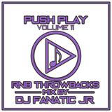 "PUSH PLAY - Volume 11 - ""Rnb Throwbacks"" DJ Fanatic Jr"