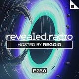 Revealed Radio 250 - REGGIO