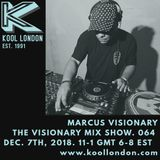 Marcus Visionary - The Visionary Mix Show 064 - Kool London - Fri Dec 7th 2018