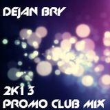 Dejan Bry 2K13 Promo Club Mix