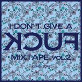 I Don't Give A FUCK Mixtape Vol.2