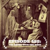 The Clockwork Cabaret: The Ghost with the Most (Episode 488)