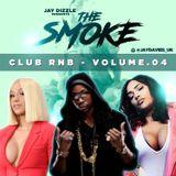 Jay Dizzle presents.The Smoke - Club RnB Volume.04