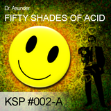 KSP #002-A - Dr. Asunder - Fifty Shades Of Acid