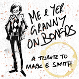 Me & Yer Granny on Bongos - A Tribute to Mark E. Smith