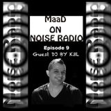 Dj MaaD presents Noise Radio Show episode 9 - Guest Dj By K3L