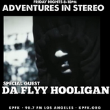 Adventures In Stereo with special guest DA FLYY HOOLIGAM