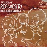Trujillo's Reggaesito Para Empiernarse Vol. 3