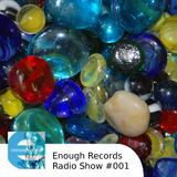 Enough Records Radio Show #001