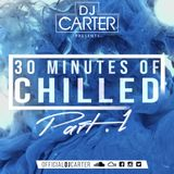 30 Minutes Of Chilled Part 1 #DJCarter |Socials: @officialdjcarter