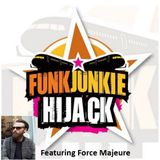 FunkJunkie Hijack Show featuring Force Majeure 7th September 2017