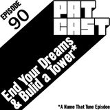 Episode 90 - End Your Dreams & Build A Tower