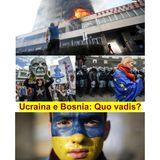 Balkania, 5 marzo 2014 - Ucraina e Bosnia: quo vadis?