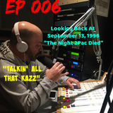 Talkin' All That Kazz EP 006 (Looking Back At September 13, 1996 - The Night 2Pac Died)