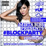 Mista Bibs - #BlockParty Episode 79 (Current R&B & Hip Hop)