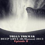 Episode 8 || Deep Love (D-Motion) || 2013 May || Tolga Tokmak (TR)