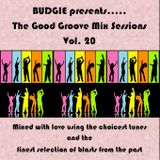 Budgie presents...The Good Groove Mix Sessions Vol. 20