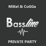 MiKel & CuGGa - BASSLINE - PRIVATE PARTY (GERMANY)