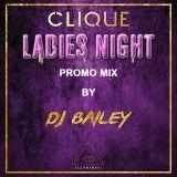 @DJ_Bailey1 - Clique Presents Ladies Night (Promo Mix)