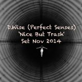 D.Wise (Perfect Senses) 'Nice And Trash' Set Nov 2014.