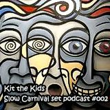 Kit the Kids -  Slow Carnival set podcadts #002