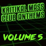 Kritikal Mass Club Anthems Vol. 05