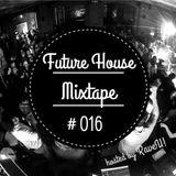 Future House Mixtape #016