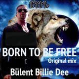 Born To Be Free-original mix-Bülent Billie Dee