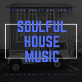 """SOULFUL - HOUSE MUSIC 10 """"Selected and mixed by AllStyle & Co"""" (COFFEE BREAK EDITION)"""