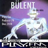 Deep Sounds Play Fm Podcast 79 Dez.2018 mixed by Bülent
