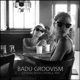 """LOUNGE - """"Badu Groovism"""""""