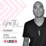 GHETTO Radioshow #4 by ESCRIBANO [03/03/2017] - Loca Fm Radio Ibiza