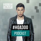 Hardwell On Air 300 LIVE + Special Guests