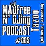 MAOFree N'DJIng Podcast #005 by Tazoo (Galactik / Aztechno)