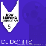 NOW SERVING - EXTENDED'T PLAY #5 (DJ Dennis) Pt. 2